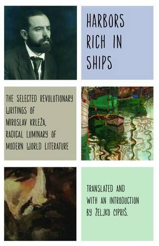 Harbors Rich with Ships: The Selected Revolutionary Writings of Miroslav Krleza, Radical Luminary of Modern World Literature (Paperback)