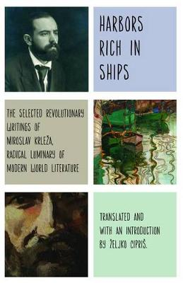 Harbors Rich with Ships: The Selected Revolutionary Writings of Miroslav Krleza, Radical Luminary of Modern World Literature (Hardback)