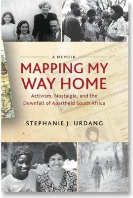 Mapping My Way Home: Activism, Nostalgia, and the Downfall of Apartheid South Africa (Hardback)