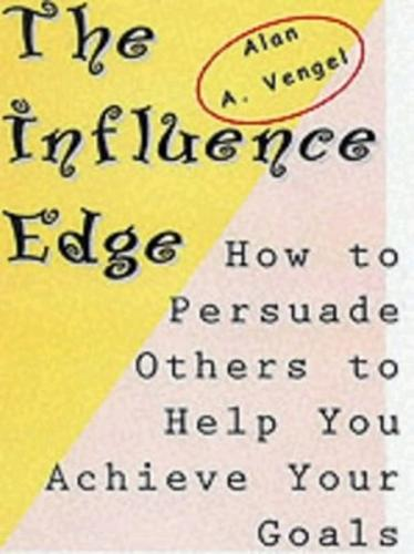 The Influence Edge: How to Persuade Others to Help you Achieve Your Goals (Paperback)