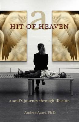 A Hit of Heaven: A Soul's Journey Through Illusion (Paperback)
