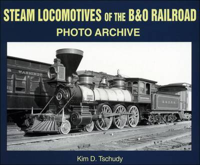 Steam Locomotives of the B&O Railroad - Photo Archive (Paperback)