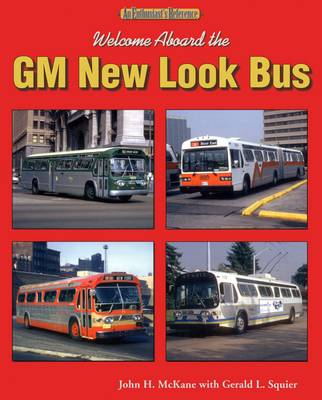 Welcome Aboard the GM New Look Bus: An Enthusiast's Reference (Paperback)
