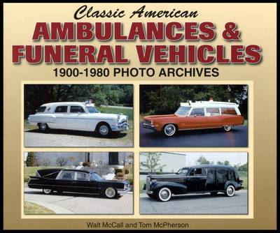 Classic American Ambulances & Funeral Vehicles 1900-1980: Photo Archives (Paperback)