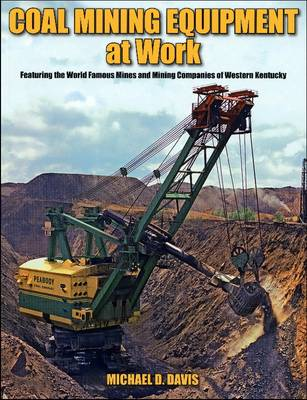 Coal Mining Equipment at Work: Featuring the World Famous Mines and Mining Companies of Western Kentucky (Paperback)