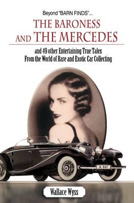 The Baroness and the Mercedes: And 49 Other Entertaining True Tales from the World of Rare and Exotic Car Collecting (Paperback)