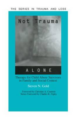 Not Trauma Alone: Therapy for Child Abuse Survivors in Family and Social Context - Series in Trauma and Loss (Hardback)