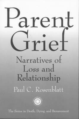 Parent Grief: Narratives of Loss and Relationship - Series in Death, Dying, and Bereavement (Hardback)