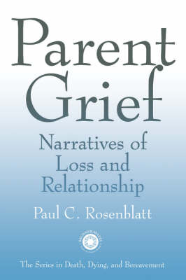 Parent Grief: Narratives of Loss and Relationship - Series in Death, Dying, and Bereavement (Paperback)