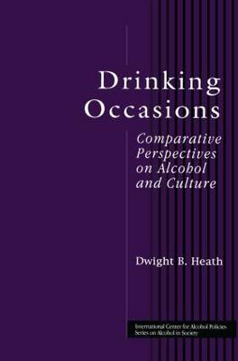 Drinking Occasions: Comparative Perspectives on Alcohol and Culture - ICAP Series on Alcohol in Society (Hardback)