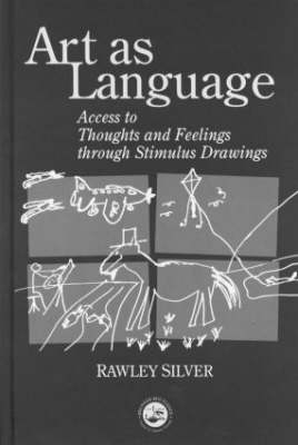 Art as Language: Access to Emotions and Cognitive Skills Through Drawings (Hardback)