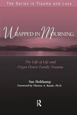 Wrapped in Mourning: The Gift of Life and Donor Family Trauma - Series in Trauma and Loss (Paperback)