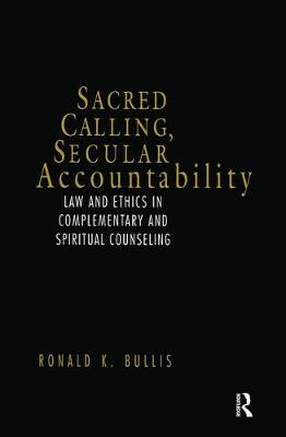 Sacred Calling, Secular Accountability: Law and Ethics in Complementary and Spiritual Counseling (Hardback)