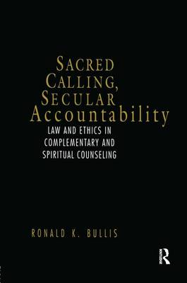Sacred Calling, Secular Accountability: Law and Ethics in Complementary and Spiritual Counseling (Paperback)