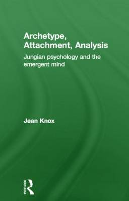Archetype, Attachment, Analysis: Jungian Psychology and the Emergent Mind (Hardback)