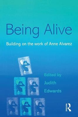 Being Alive: Building on the Work of Anne Alvarez (Paperback)
