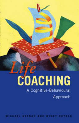 Life Coaching: A Cognitive Behavioural Approach (Paperback)