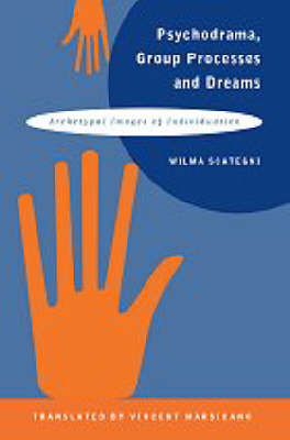 Psychodrama, Group Processes and Dreams: Archetypal Images of Individuation (Hardback)