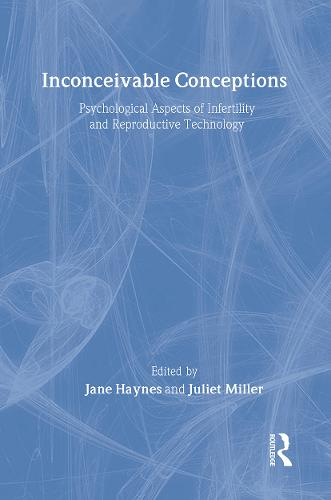 Inconceivable Conceptions: Psychological Aspects of Infertility and Reproductive Technology (Hardback)