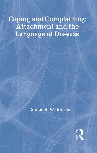Coping and Complaining: Attachment and the Language of Disease (Hardback)