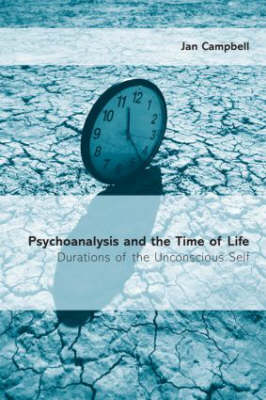 Psychoanalysis and the Time of Life: Durations of the Unconscious Self (Paperback)