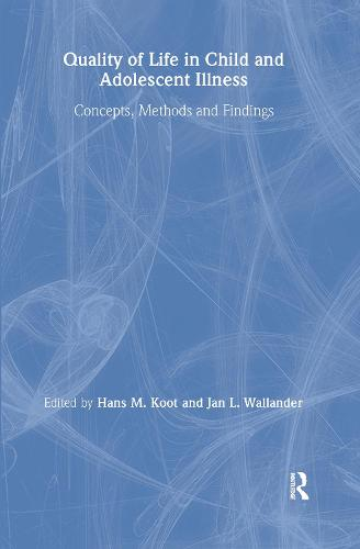 Quality of Life in Child and Adolescent Illness: Concepts, Methods and Findings (Hardback)