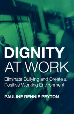 Dignity at Work: Eliminate Bullying and Create and a Positive Working Environment (Paperback)