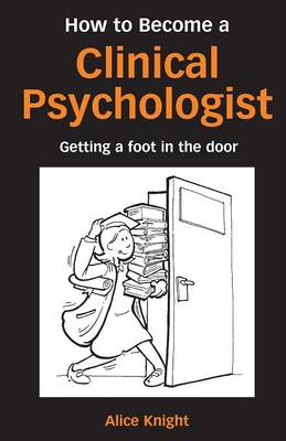 How to Become a Clinical Psychologist: Getting a Foot in the Door (Paperback)