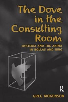 The Dove in the Consulting Room: Hysteria and the Anima in Bollas and Jung (Paperback)