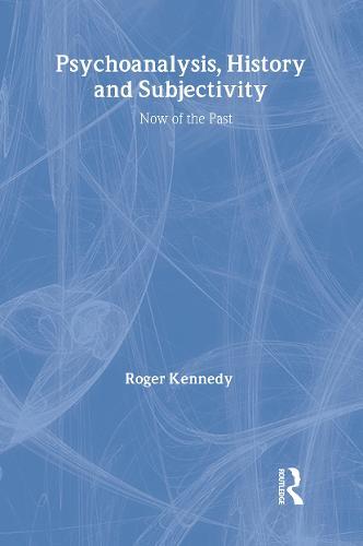 Psychoanalysis, History and Subjectivity: Now of the Past (Hardback)