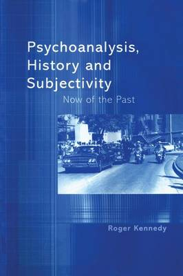 Psychoanalysis, History and Subjectivity: Now of the Past (Paperback)