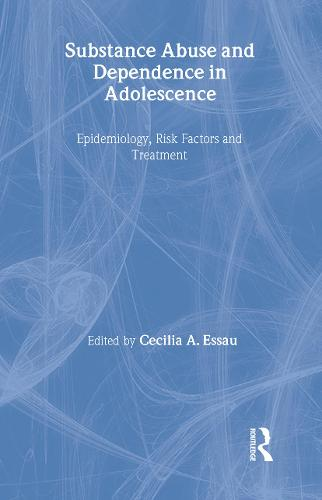 Substance Abuse and Dependence in Adolescence: Epidemiology, Risk Factors and Treatment (Hardback)