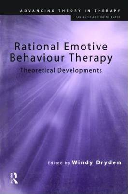 Rational Emotive Behaviour Therapy: Theoretical Developments - Advancing Theory in Therapy (Paperback)