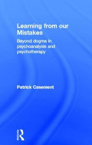 Learning from our Mistakes: Beyond Dogma in Psychoanalysis and Psychotherapy (Hardback)