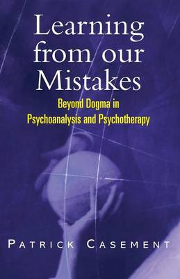 Learning from our Mistakes: Beyond Dogma in Psychoanalysis and Psychotherapy (Paperback)