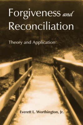 Forgiveness and Reconciliation: Theory and Application (Hardback)