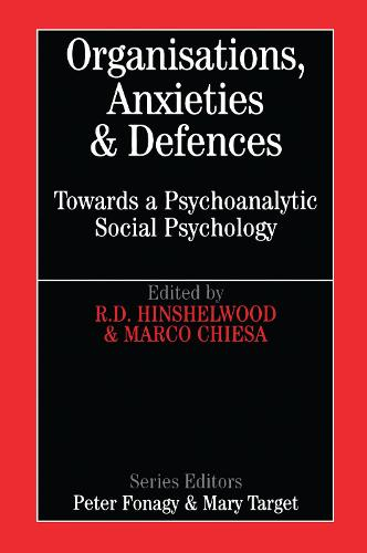 Organisations, Anxiety and Defence: Towards a Psychoanalytic Social Psychology - Whurr Series in Psychoanalysis (Paperback)