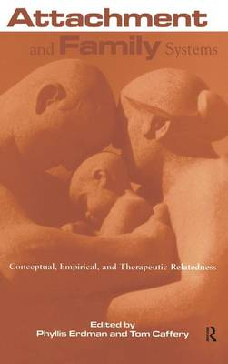 Attachment and Family Systems: Conceptual, Empirical and Therapeutic Relatedness - Routledge Series on Family Therapy and Counseling (Hardback)