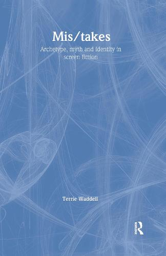 Mis/takes: Archetype, Myth and Identity in Screen Fiction (Hardback)