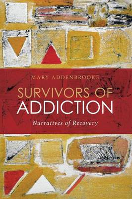 Survivors of Addiction: Narratives of Recovery (Paperback)
