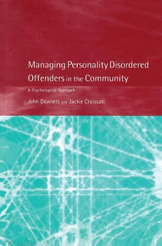 Managing Personality Disordered Offenders in the Community: A Psychological Approach (Hardback)