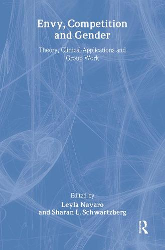 Envy, Competition and Gender: Theory, Clinical Applications and Group Work (Hardback)
