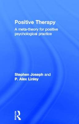 Positive Therapy: A Meta-theory for Positive Psychological Practice (Hardback)
