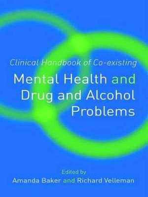 Clinical Handbook of Co-existing Mental Health and Drug and Alcohol Problems (Hardback)