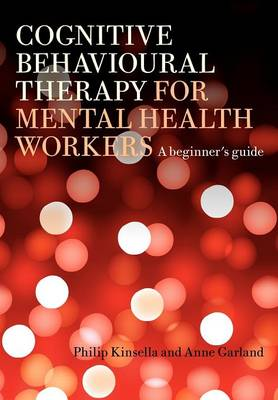 Cognitive Behavioural Therapy for Mental Health Workers: A Beginner's Guide (Paperback)