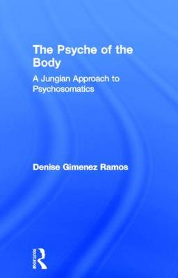 The Psyche of the Body: A Jungian Approach to Psychosomatics (Hardback)