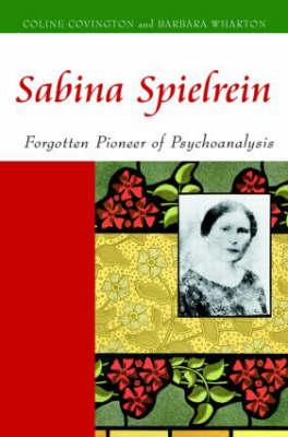 Sabina Spielrein: Forgotten Pioneer of Psychoanalysis (Hardback)