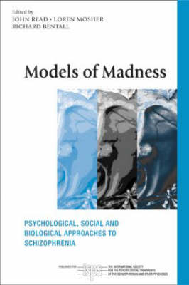 Models of Madness: Psychological, Social and Biological Approaches to Schizophrenia - The International Society for Psychological and Social Approaches to Psychosis Book Series (Paperback)