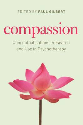 Compassion: Conceptualisations, Research and Use in Psychotherapy (Paperback)