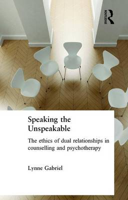 Speaking the Unspeakable: The Ethics of Dual Relationships in Counselling and Psychotherapy (Paperback)